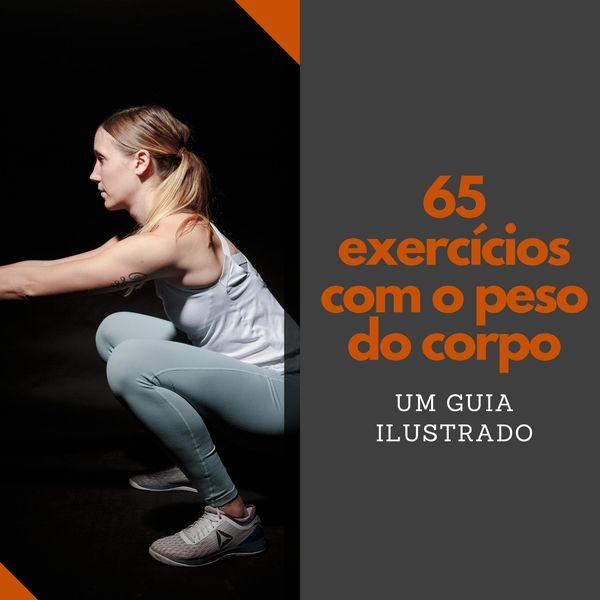 65 exercícios utilizando o peso corporal - Um guia ilustrado