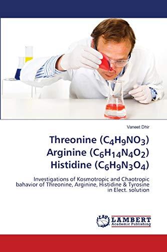 Threonine (C4H9NO3) Arginine (C6H14N4O2) Histidine (C6H9N3O4): Investigations of Kosmotropic and Chaotropic bahavior of Threonine, Arginine, Histidine & Tyrosine in Elect. solution
