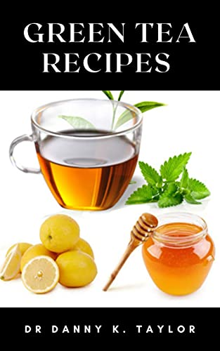 GREEN TEA RECIPES : The Essential Guide to Tea Blends With Herbs, Spices, Fruits And Different Teas (English Edition)