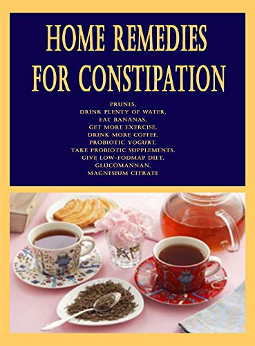 Home Remedies for Constipation: Prunes, Drink plenty of water, Eat bananas, Get more exercise, Drink more coffee, probiotic yogurt, Take probiotic supplements, ... diet, glucomannan (English Edition)